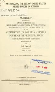 Cover of: Authorizing the use of United States Armed Forces in Somalia | United States. Congress. House. Committee on Foreign Affairs. Subcommittee on International Security, International Organizations, and Human Rights.