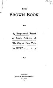 Cover of: The Brown Book: A Biographical Record of Public Officials of the City of New York for 1898-9 by