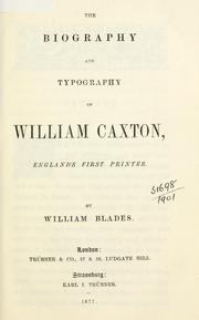Cover of: biography and typography of William Caxton | William Blades