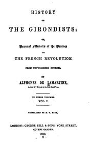 Cover of: History of the Girondists: Or, Personal Memoirs of the Patriots of the French Revolution, from ..