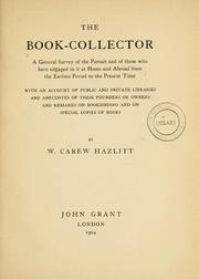 Cover of: The book-collector: a general survey of the pursuit and of those who have engaged in it at home and abroad from the earliest period to the present time.  With an account of public and private libraries and anecdotes of their founders or owners and remarks on bookbinding and on special copies of books.