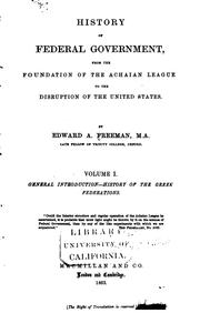 Cover of: History of Federal Government from the Foundation of the Achaian League to the Disruption of the ..