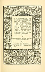 Cover of: A catalogue of books printed at or relating to the University, town & county of Cambridge, from 1521 to 1893 | Robert Bowes