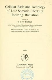 Cover of: Cellular basis and aetiology of late somatic effects of ionization radiation. | R. J. C. Harris
