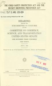 Cover of: Child Safety Protection Act and the Bucket Drowning Prevention Act | United States. Congress. Senate. Committee on Commerce, Science, and Transportation. Subcommittee on the Consumer.