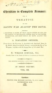 Cover of: The Christian in complete armour, or, A treatise of the saints' war against the devil, wherein a discovery is made of that grand enemy of God and His people, in his policies, power, seat of his empire, wickedness, and chief design he hath against the saints ..