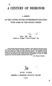 Cover of: A Century of Dishonor: A Sketch of the United States Government's Dealings with Some of the ..