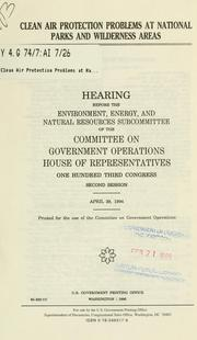 Cover of: Clean air protection problems at national parks and wilderness areas | United States. Congress. House. Committee on Government Operations. Environment, Energy, and Natural Resources Subcommittee.