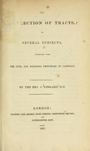 A collection of tracts on several subjects, connected with the civil and religious principles of catholics by Lingard, John