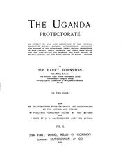 Cover of: The Uganda Protectorate: An Attempt to Give Some Description of the Physical ..