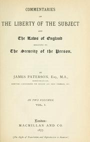 Commentaries on the liberty of the subject and the laws of England relating to the security of the person by Paterson, James