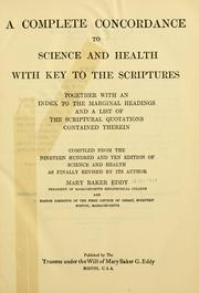 Cover of: A complete concordance to Science and health with key to the scriptures: together with an index to the marginal headings and a list of the scriptural quotations contained therein