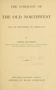 Cover of: The conquest of the old Northwest and its settlement by Americans