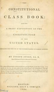 Cover of: The constitutional class book: being a brief exposition of the Constitution of the United States: Designed for the use of the higher classes in common schools.