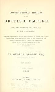 Cover of: A constitutional history of the British empire: from the accession of Charles I. to the restoration: with an introd., tracing the progress of society and of the constitution from the feudal times to the opening of the history, and including a particular examination of Mr. Hume's statements relative to the character of the English government.