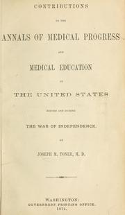 Cover of: Contributions to the annals of medical progress and medical education in the United States before and during the war of independence