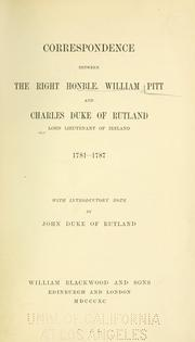 Cover of: Correspondence between the Right Honble. William Pitt and Charles, duke of Rutland, Lord Lieutenant of Ireland, 1781-1787