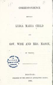 Cover of: Correspondence between Lydia Maria Child and Gov. Wise and Mrs. Mason, of Virginia. | Lydia Maria Francis Child