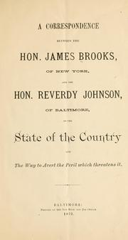 Cover of: A correspondence between James Brooks of New York and Reverdy Johnson of Baltimore on the state of the country and the way to avert the peril which threatens it