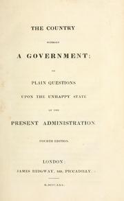 Cover of: The country without a government, or, Plain questions upon the unhappy state of the present administration