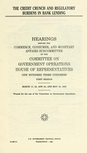 Cover of: The credit crunch and regulatory burdens in bank lending | United States. Congress. House. Committee on Government Operations. Commerce, Consumer, and Monetary Affairs Subcommittee.