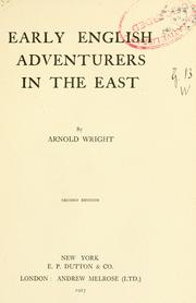 Early English adventurers in the East by Arnold Wright