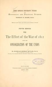 Cover of: The effect of war of 1812 upon the consolidation of the union
