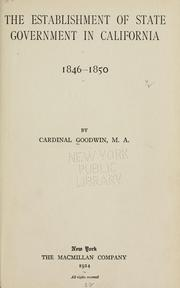 Cover of: establishment of state government in California 1846-1850 | Goodwin Cardinal
