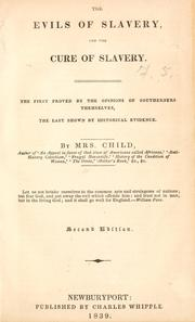 Cover of: The evils of slavery, and the cure of slavery: The first proved by the opinions of southerners themselves, the last shown by historical evidence.