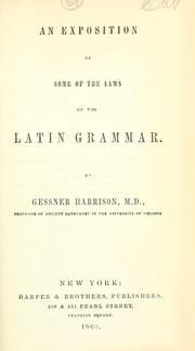 Cover of: An exposition of some of the laws of the Latin grammar