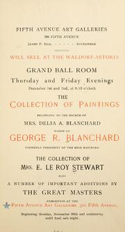 Cover of: Fifth Avenue Art Galleries ... will sell ... December 1st and 2nd [1904]-- the collection of paintings belonging to the estate of Mrs. D.A. Blanchard ... the collection of Mrs. E. LeRoy Stewart, also a number of important additions by ... great masters. | Delia A. Blanchard