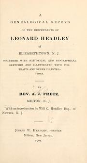 Cover of: A genealogical record of the descendants of Leonard Headley, of Elizabethtowm, N.J. | Abraham James Fretz