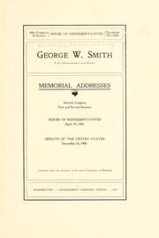 George W. Smith (late a representative from Illinois) Memorial addresses, Sixtieth Congress, First and Second sessions, house of representatives, April 19, 1908.