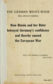 Cover of: The German white-book (only authorized translation)  How Russia and her ruler betrayed Germany's confidence and thereby caused the European War, with the original telegrams and notes