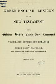 Cover of: A Greek-English lexicon of the New Testament, being Grimm's Wilke's Clavis Novi Testamenti, tr., rev. and enl. by Joseph Henry Thayer | Carl Ludwig Wilibald Grimm