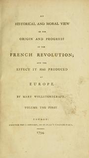 Cover of: An historical and moral view of the origin and progress of the French Revolution: and the effect it has produced in Europe.