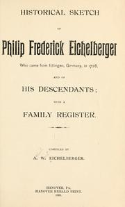 Cover of: Historical sketch of Philip Frederick Eichelberger who came from Ittlingen, Germany, in 1728 by Abdiel Wirt Eichelberger