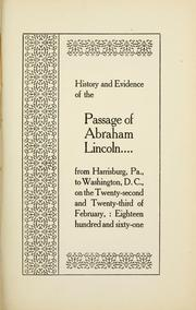 Cover of: History and evidence of the passage of Abraham Lincoln--: from Harrisburg, Pa. to Washington, D.C., on the twenty-second and twenty-third of February, eighteen hundred and sixty-one.