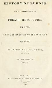 Cover of: History of Europe from the commencement of the French Revolution in 1789 to the restoration of the Bourbons in 1815