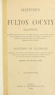 Cover of: History of Fulton county, Illinois | together with sketches of its cities, villages and townships, educational, religious, civil, military and political history and biographies of representative citizens. History of Illinois. Digest of state laws.