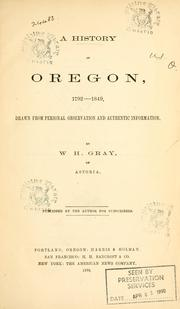 Cover of: A history of Oregon, 1792-1849: drawn from personal observation and authentic information.