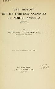 Cover of: history of the thirteen colonies of North America, 1497-1763. | Reginald W. Jeffery