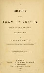 Cover of: A history of the town of Norton, Bristol County, Massachusetts, from 1669-1859 | George Faber Clark