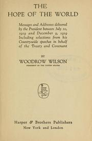 Cover of: The hope of the world: messages and addresses delivered by the President between July 10, 1919, and December 9, 1919, including selections from his country-wide speeches in behalf of the Treaty and Covenant.