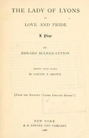 Cover of: The lady of Lyons, or, Love and pride: a play in five acts