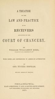 Cover of: A treatise on the law and practice as to receivers appointed by the Court of chancery. | William Williamson Kerr