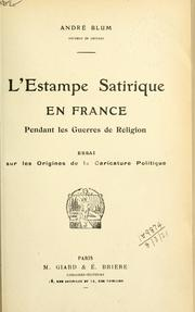 Cover of: L' estampe satirique en France pendant les guerres de religion