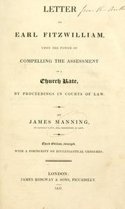 Letter to Earl Fitzwilliam, upon the power of compelling the assessment of a church rate, by proceedings in courts of law by Manning, James