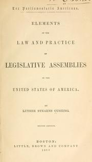 Elements of the law and practice of legislative assemblies in the United States of America by Luther Stearns Cushing