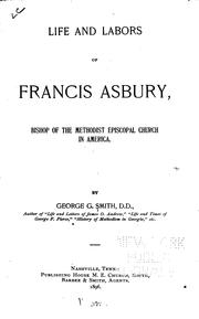 Cover of: Life and labors of Francis Asbury, bishop of the Methodist Episcopal Church in America